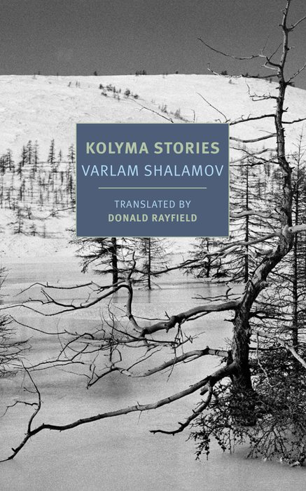 KOLYMA STORIES by Varlam Shalamov, translated from the Russian by Donald Rayfield